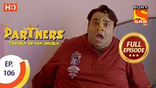 Partners Trouble Ho Gayi Double - Ep 106 - Full Episode - 24th April, 2018