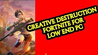 Download Creative Destruction | Fortnite For Low End Pc