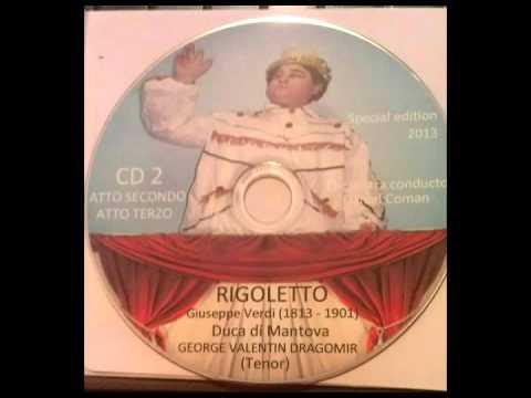 RIGOLETTO - GIUSEPPE VERDI - 2013 ( COMPLETE OPERA) - CD 2 - Duke - George Valentin Dragomir - Tenor