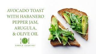 Avocado Toast With Habanero Pepper Jam, Arugula, & Olive Oil | 1-2 Simple Cooking