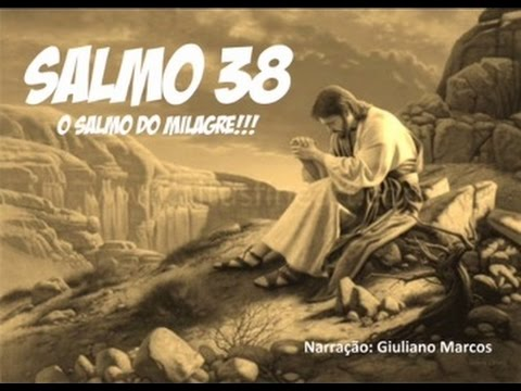 Salmo 38 - O Salmo do Milagre!!!