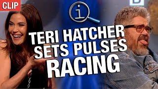 QI   Teri Hatcher Sets Pulses Racing