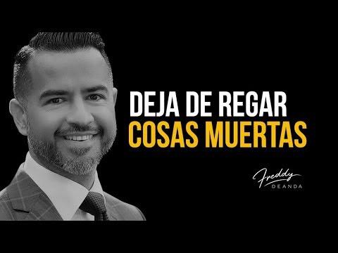Deja de regar cosas muertas - Freddy DeAnda