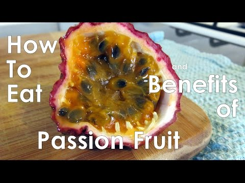 How to Eat Passion Fruit & Benefits of Passion Fruit