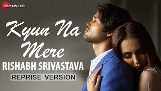Kyun Na Mere - Reprise Version   Rishabh Srivastava   Vijay Tiwari & Leysan Karimova