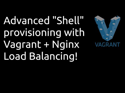 Vagrant: Advanced Shell Provisioning with Nginx Load Balancer use case