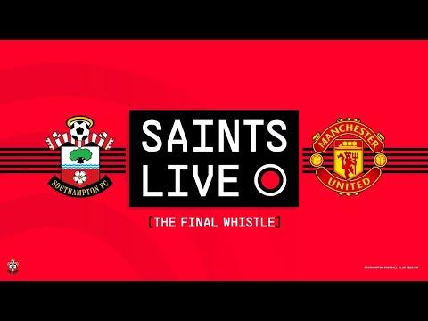 SAINTS LIVE: The Final Whistle   Southampton vs Manchester United