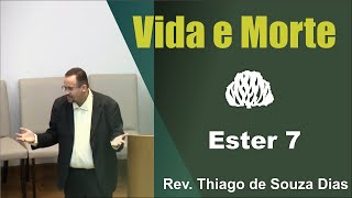Ester 7: Vida e Morte - Rev. Thiago de Souza Dias