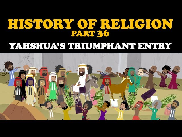 HISTORY OF RELIGION (Part 36): YAHSHUA'S TRIUMPHANT ENTRY