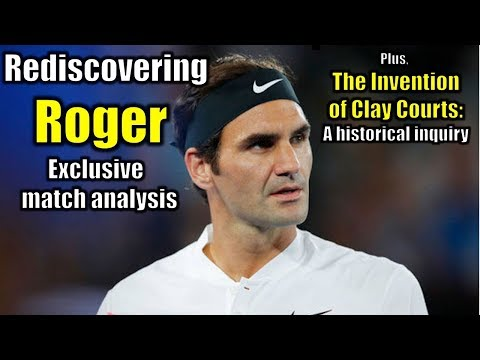 Rediscovering Roger Federer: Match Analysis | Plus, Inventing Clay Courts: A Historical Inquiry
