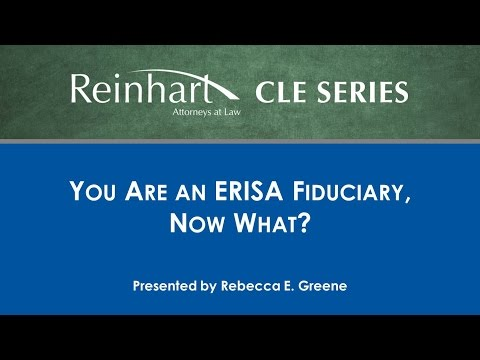 Reinhart Law CLE Series: You Are an ERISA Fiduciary, Now What?