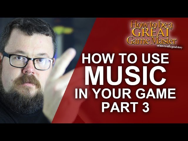 GREAT GM: How to use Music in your role playing game - Part 3