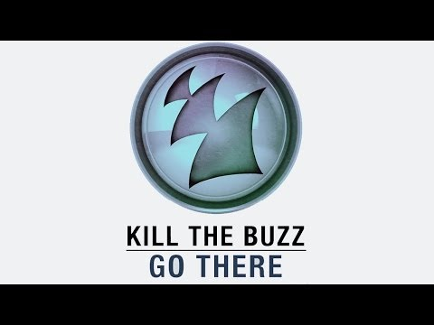 Kill The Buzz - Go There (Original Mix)