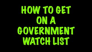 Video How To Get On A Government Watch List download MP3, 3GP, MP4, WEBM, AVI, FLV September 2018
