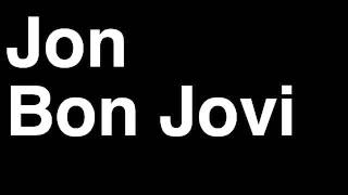 How to Pronounce Jon Bon Jovi Musician Singer Band