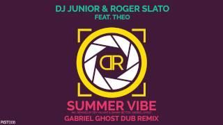 Dj Junior & Roger Slato Feat Theo - Summer Vibe  Gabriel Ghost Dub Remix