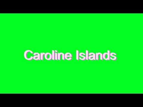 How to Pronounce Caroline Islands
