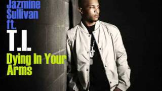 T.I - Dying In Your Arms (ft Jazmine Sullivan)