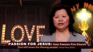 HOLY PASSION FIRE: Part 1. God still loves the Hmong people by Pastor Phua Xiong. E2.