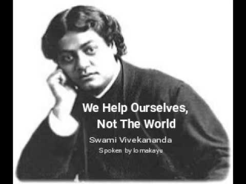 We Help Ourselves, Not The World -  Swami Vivekananda - spoken by lomakayu
