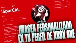 IMAGEN PERSONALIZADA EN TU PERFIL DE XBOX ONE!! TUTORIAL | 2017