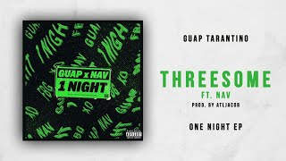 Guap Tarantino Threesome Ft. NAV One Night.mp3