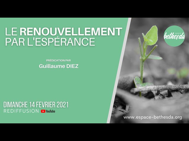Le renouvellement par l'espérance - Guillaume DIEZ (Culte du 14/02/2021)