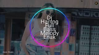 Dj Haning Full Bass Melody Enak