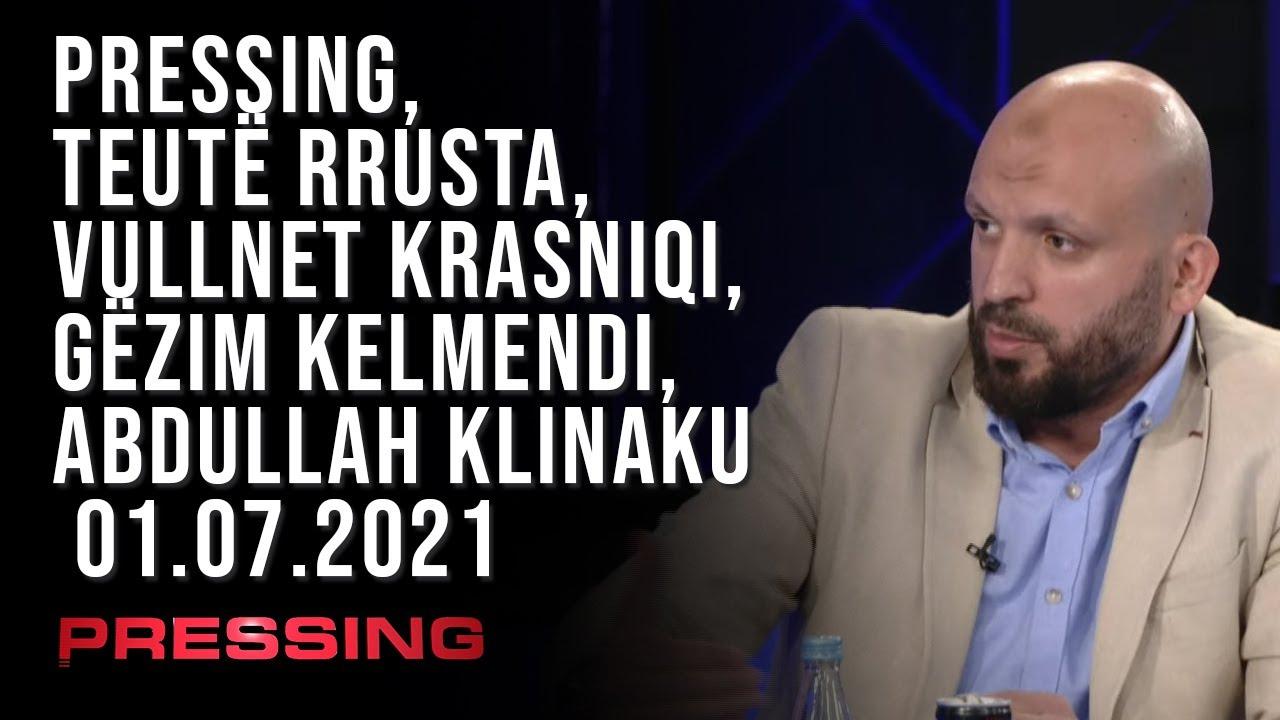 PRESSING, Teutë Rrusta, Vullnet Krasniqi, Gëzim Kelmendi, Abdullah Klinaku – 01.07.2021