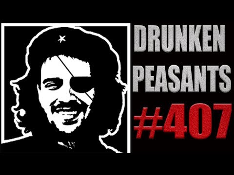 Drunken Peasants#407 LIVE! Monday, November 13th @ 7:00pm EST (-8 GMT)