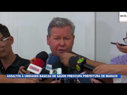 Assaltos a Unidades Básicas de Saúde preocupa Prefeitura de Manaus