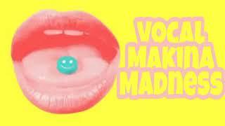 Vocal Makina Madness 20/10/18