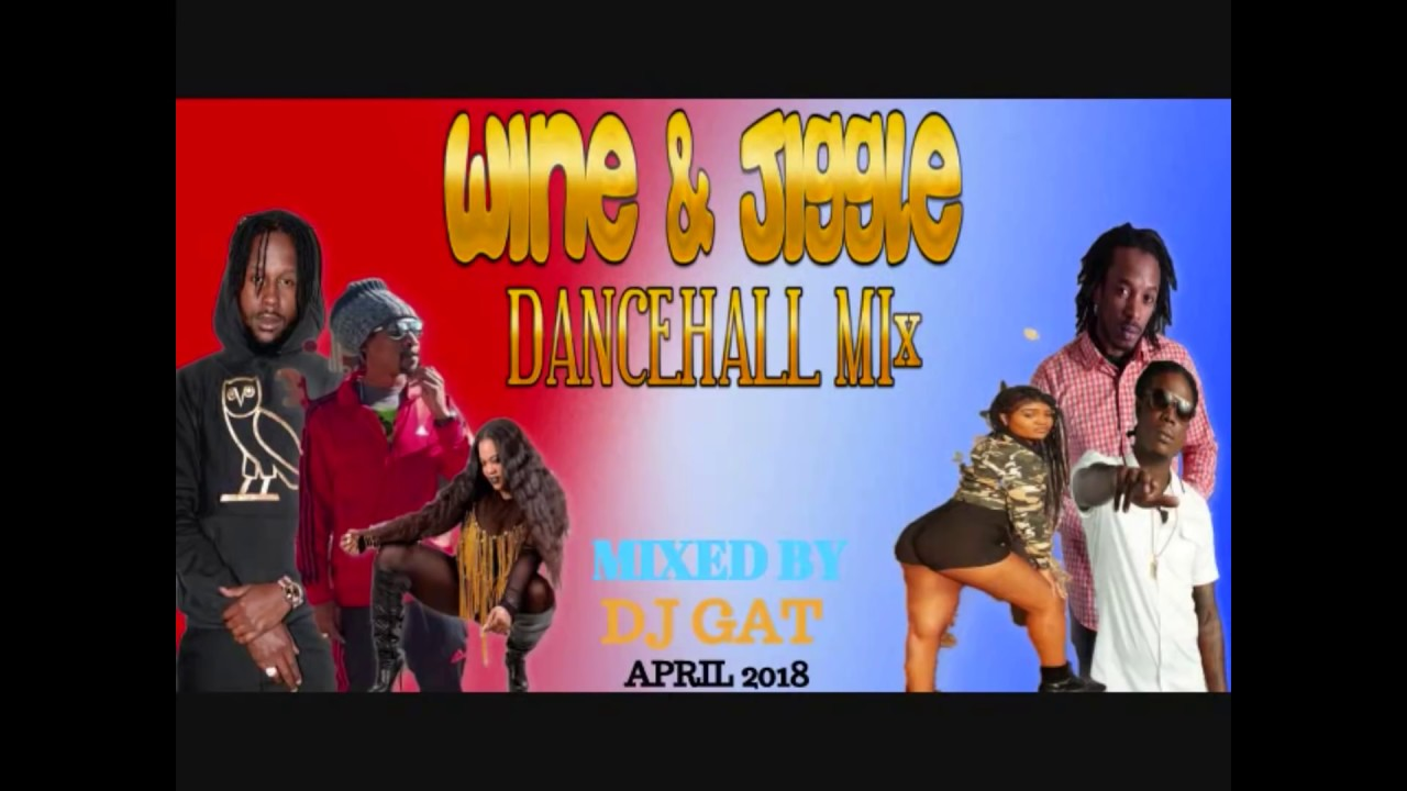 APRIL 2018 WINE AN JIGGLE DANCEHALL MIX DJ GAT__VYBZ KARTEL/MASICKA/POPCAAN  1876899-5643