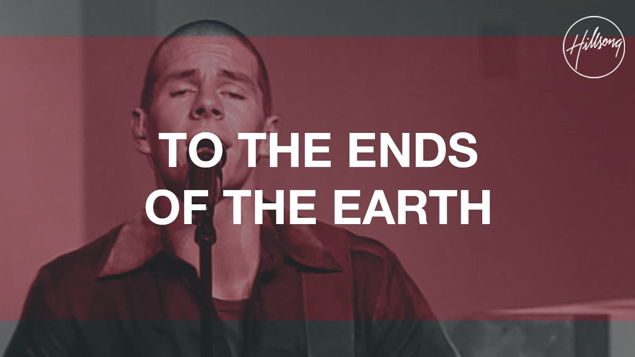 To The Ends Of The Earth - Hillsong Worship