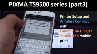 PIXMA TS9500 (part3) - Printer Setup and Wireless Connect, Canon PRINT Inkjet Selphy App print