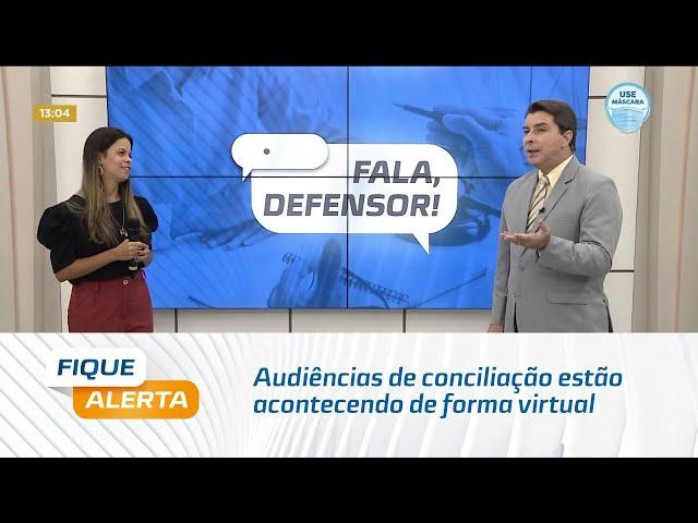 Fala, Defensor: Com a pandemia, audiências de conciliação estão acontecendo de forma virtual