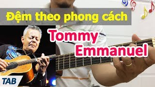 Hướng dẫn đệm theo phong cách danh thủ Tommy Emmanuel | học đàn guitar đệm hát miễn phí