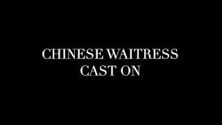 Chinese Waitress Cast On (ABRIDGED)
