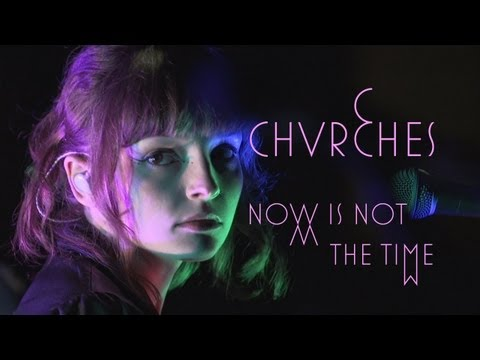 "Chvrches - ""Now is Not The Time"""