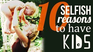 10 Selfish Reasons to Have Kids