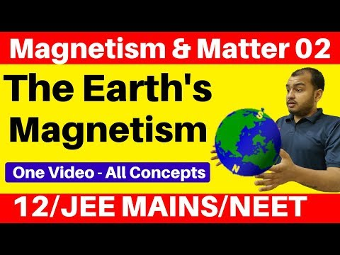 Magnetism And Matter 02 II The Earth's Magnetism - Angle Of Dip And Angle Of Declination JEE/NEET
