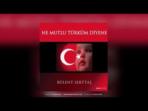 Bülent Serttaş - Ne Mutlu Türküm Diyene - Official Audio