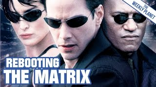 How To Reboot THE MATRIX