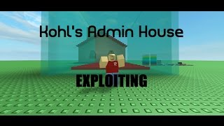 Roblox Exploiting #9 - Kohl's Admin House