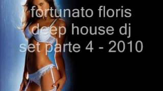 fortunato floris deep house dj set parte 4 - 2010.wmv