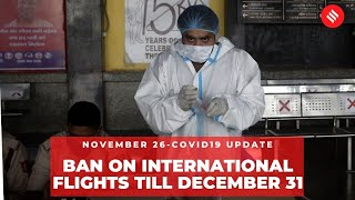Coronavirus on Nov 26, Ban on international flights extended till Dec 31