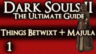 DARK SOULS 2 : THE ULTIMATE GUIDE 100% - PART 1 - THINGS BETWIXT + MAJULA