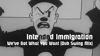 Intended Immigration - We?ve Got What You Want (Dub Swing Mix)