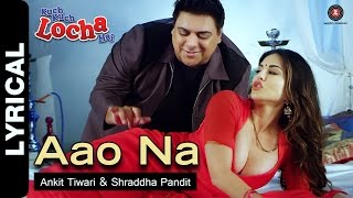Download Video Aao Na Lyrical Video | Kuch Kuch Locha Hai | Sunny Leone & Ram Kapoor MP3 3GP MP4