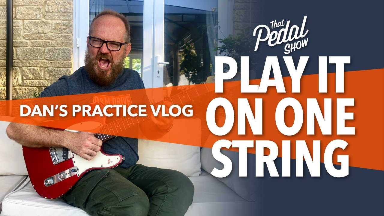 Playing It On One String: Dans Practice Vlog#1 – That Pedal